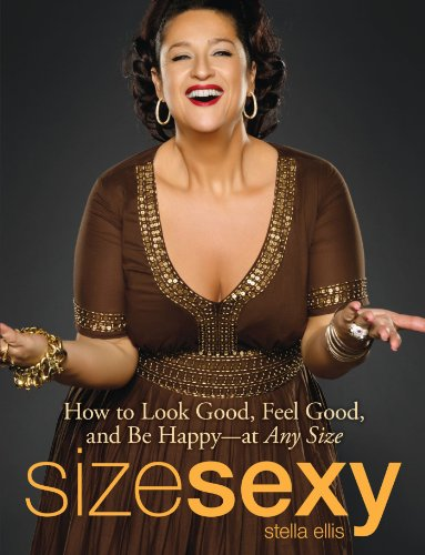 9781605503554: Size Sexy: How to Look Good, Feel Good, and Be Happy - At Any Size