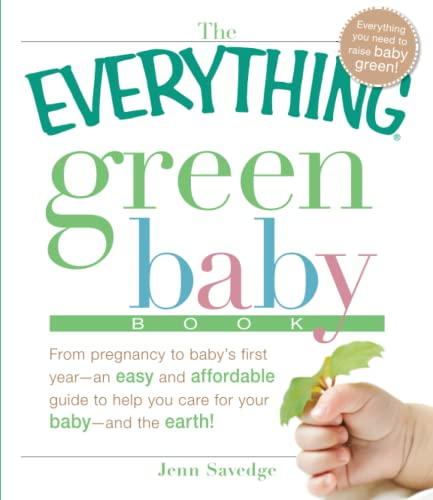 9781605503677: The Everything Green Baby Book: From pregnancy to baby's first year - an easy and affordable guide to help you care for your baby - and for the earth!