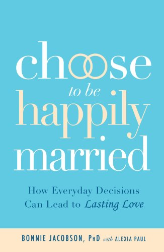 9781605506258: Choose to be Happily Married: How Everyday Decisions Can Lead to Lasting Love