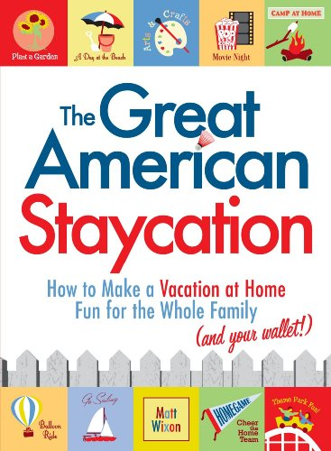 9781605506562: The Great American Staycation: How to Make a Vacation at Home Fun for the Whole Family (and Your Wallet!)