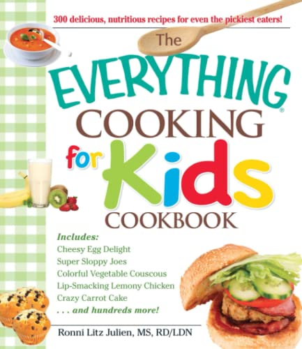The Everything Cooking for Kids Cookbook: 300: Ronnie Litz Julien