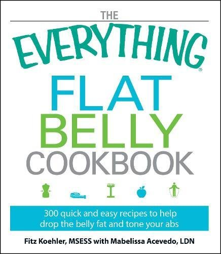 9781605506760: The Everything Flat Belly Cookbook: 300 Quick and Easy Recipes to help drop the belly fat and tone your abs