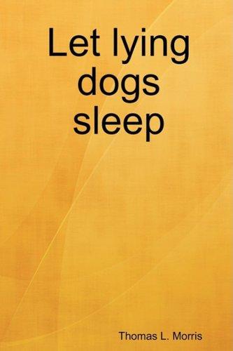 Let lying dogs sleep: Thomas L. Morris