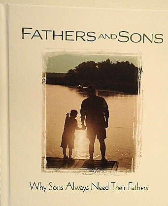 9781605532516: Fathers and Sons -- Why Sons Always Need Their Fathers