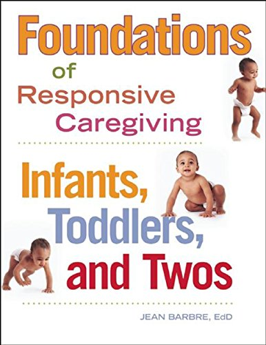 Foundations of Responsive Caregiving: Infants, Toddlers, and Twos: Barbre, Jean