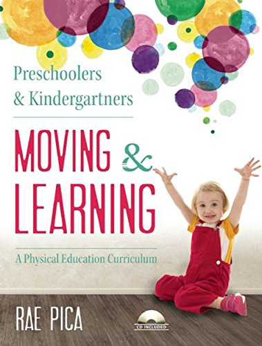 Preschoolers and Kindergarteners Moving and Learning: A Physical Education Curriculum