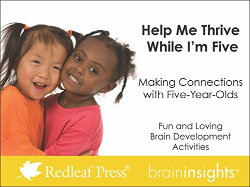 Help Me Thrive While I'm Five: Making Connections with Five-Year-Olds (Brain Insights): ...
