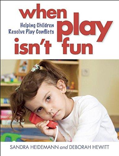 When Play Isn't Fun: Helping Children Resolve Play Conflicts: Heidemann, Sandra; Hewitt, ...