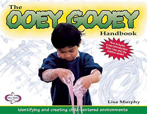 The Ooey Gooey(r) Handbook: Identifying and Creating Child-Centered Environments: Murphy, Lisa