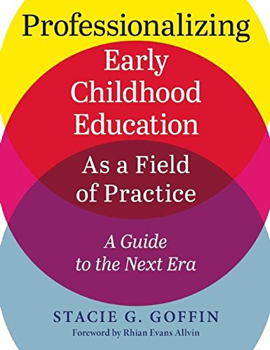 9781605544342: Professionalizing Early Childhood Education as a Field of Practice: A Guide to the Next Era