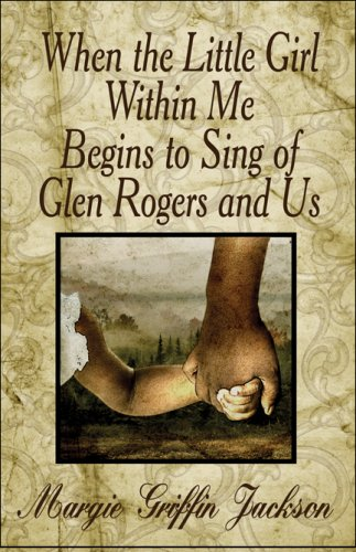 9781605630144: When the Little Girl Within Me Begins to Sing of Glen Rogers and Us