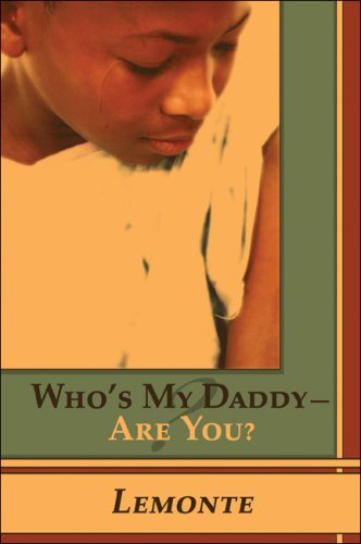 Who's My Daddy - Are You?: Lemonte