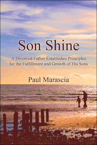9781605634265: Son Shine: A Divorced Father Establishes Principles for the Fulfillment and Growth of His Sons