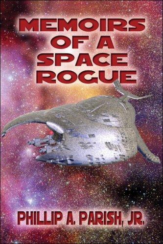 Memoirs of a Space Rogue: Phillip A. Parish Jr.