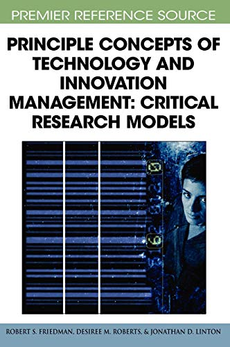 Principle Concepts of Technology and Innovation Management: Critical Research Models (Premier Reference Source) (1605660388) by Robert S. Friedman; Desiree M. Roberts; Jonathan D. Linton