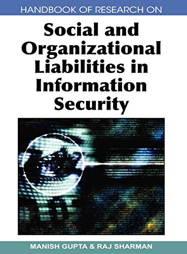 Handbook of Research on Social and Organizational Liabilities in Information Security (Handbook of ...