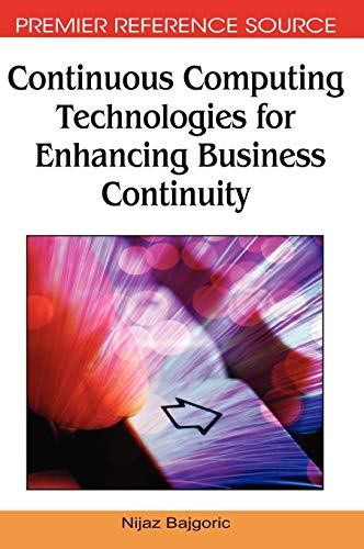 Continuous Computing Technologies for Enhancing Business Continuity: Nijaz Bajgoric