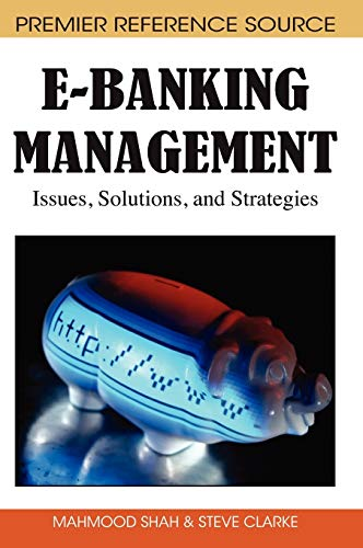 E BANKING MANAGEMENT ISSUES SOLUTIONS AND STRATEGIES: SHAH