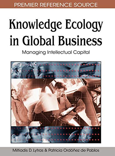 Knowledge Ecology in Global Business: Managing Intellectual Capital: Miltiadis D. Lytras