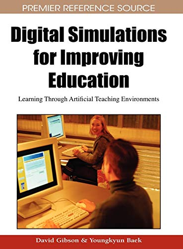 Digital Simulations for Improving Education: Learning Through Artificial Teaching Environments: ...