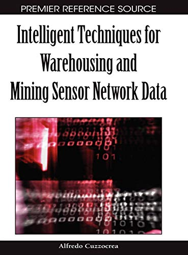 Intelligent Techniques for Warehousing and Mining Sensor Network Data (Premier Reference Source): ...