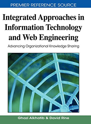 9781605664187: Integrated Approaches in Information Technology and Web Engineering: Advancing Organizational Knowledge Sharing