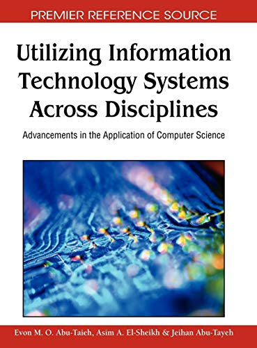 9781605666167: Utilizing Information Technology Systems Across Disciplines: Advancements in the Application of Computer Science