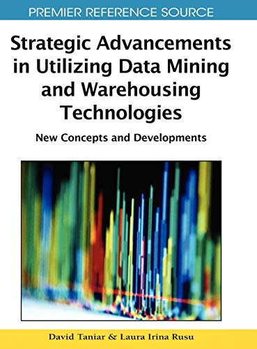 9781605667171: Strategic Advancements in Utilizing Data Mining and Warehousing Technologies: New Concepts and Developments