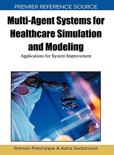 9781605667720: Multi-Agent Systems for Healthcare Simulation and Modeling: Applications for System Improvement