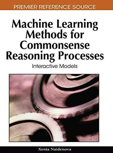 9781605668109: Machine Learning Methods for Commonsense Reasoning Processes: Interactive Models (Premier Reference Source)