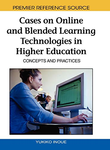 CASES ON ONLINE & BLENDED LEARNING TECHNOLOGIES IN HIGHER EDUCATION CONCEPTS & PRACTICES: ...