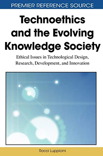 Technoethics and the Evolving Knowledge Society: Ethical Issues in Technological Design, Research, ...