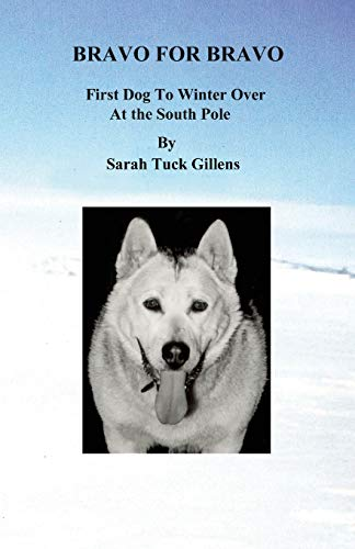 9781605711829: Bravo for Bravo First Dog to Winter Over at the South Pole