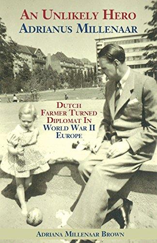 9781605712901: An Unlikely Hero Adrianus Millenaar Dutch Farmer Turned Diplomat In World War II Europe