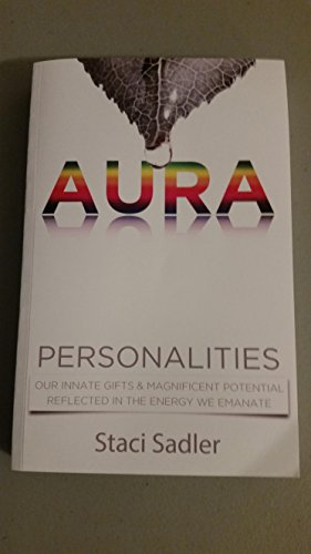 Aura Personalities: Our Innate Gifts & Magnificent Potential Reflected in the Energy We Emanate
