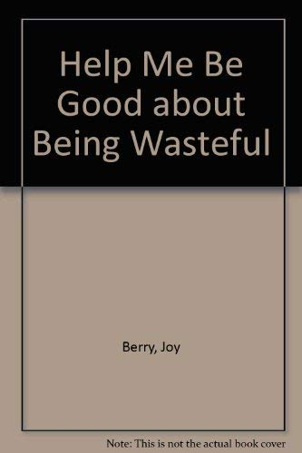 Help Me Be Good About Being Wasteful: Berry, Joy