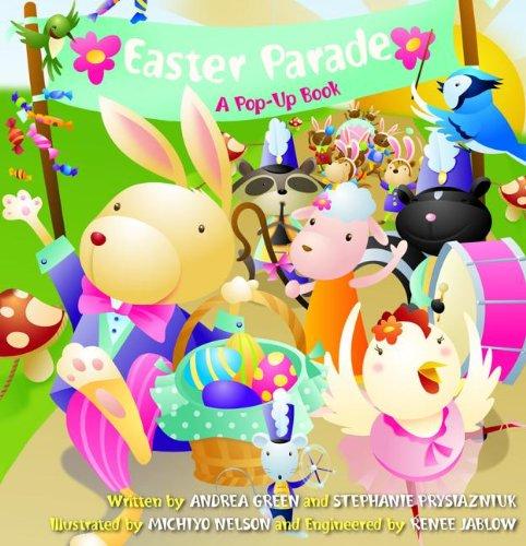 Easter Parade: A Pop-Up Book: Green, Andrea; Prysiazniuk, Stephanie