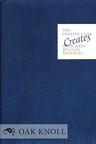 The Grolier Club Creates: Book Arts by: BIDWELL, John and