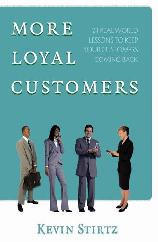 More Loyal Customers: 21 Real World Lessons to Keep Your Customers Coming Back: Kevin Stirtz