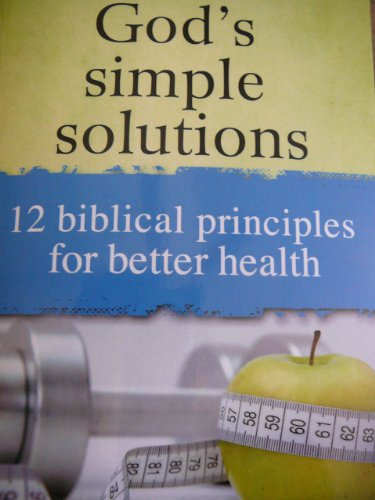 9781605872056: God's Simple Solutions (12 Biblical Principles for Better Health)