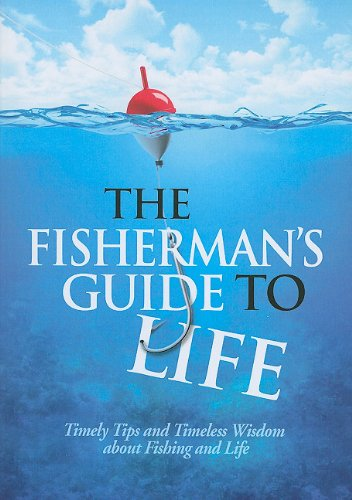 9781605872247: The Fisherman's Guide to Life: Timely Tips and Timeless Wisdom about Fishing and Life