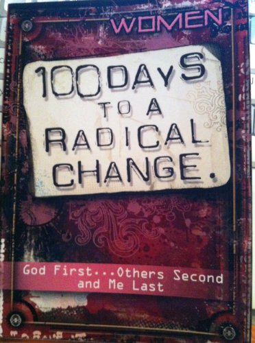 9781605872414: Women--100 Days to a Radical Change for Women: God First...others Second, and Me Last