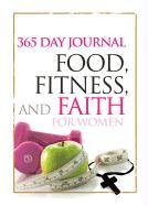 Food, Fitness, and Faith: 365 Day Journal for Women: Freeman-Smith