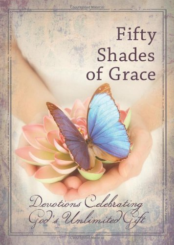 Fifty Shades of Grace: Devotions Celebrating God's: Freeman-Smith,