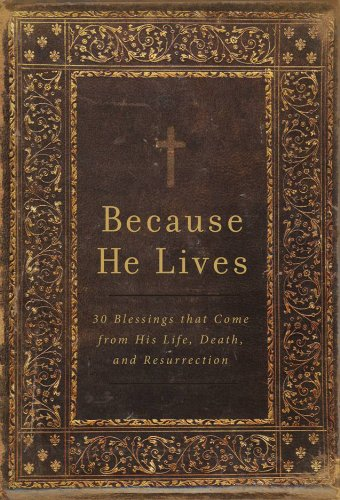 9781605875590: Because He Lives: 30 Blessings That Come from His Life, Death, and Resurrection