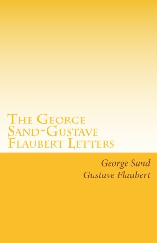 The George Sand and Gustave Flaubert Letters (1605897515) by George Sand; Gustave Flaubert