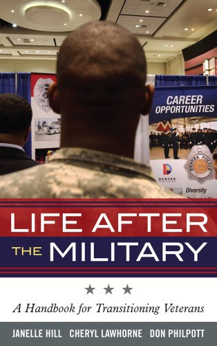Life after the Military : A Handbook: Janelle Hill; Cheryl