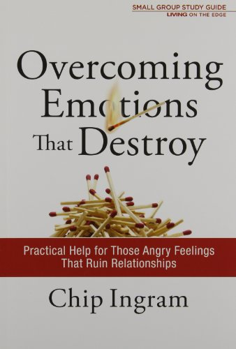 Overcoming Emotions That Destroy Study Guide: Practical Help for Those Angry Feelings That Ruin Relationships (Living on the Edge with Chip Ingram) (1605931187) by Chip Ingram