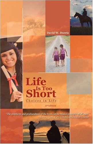 Life is to Short: Choices in Life (2nd Edition): David W. Dorris