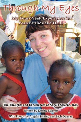 Through My Eyes: My Four Week Experience in Post-Earthquake Haiti: Salerno, Debbie